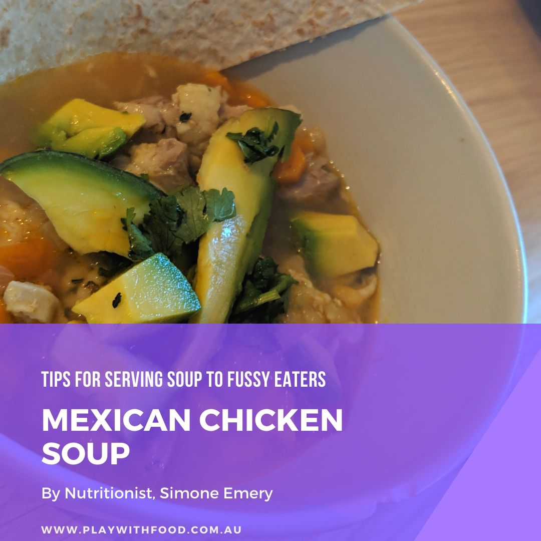 Serving Soup to Fussy Eaters | Mexican Chicken Soup Recipe and Serving Tips | By Feeding Therapy Specialist Nutritionist - Simone Emery