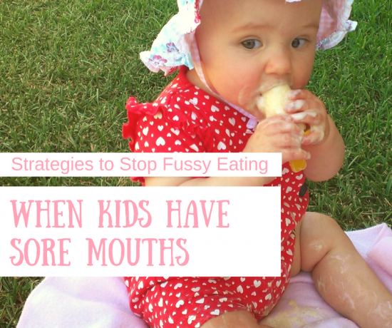 Strategies to Help Stop Fussy Eating Behaviours When Kids have Sore Mouths | Play with Food