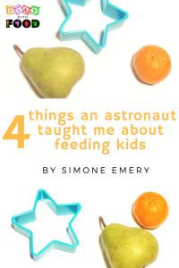 4 things an astronaut taught me about feeding kids by Simone Emery feeding specialist for picky eaters | Play with Food