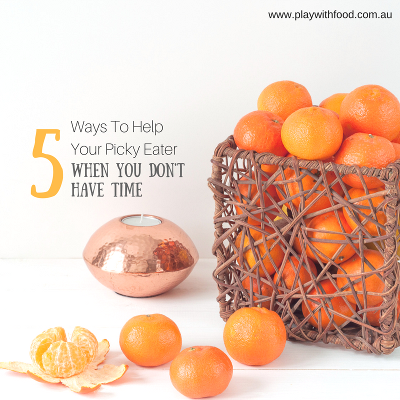 No Time? Here are 5 Ways to Help Your Picky Eater Today!