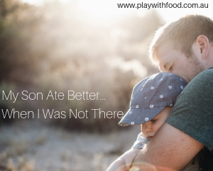 """My son ate alot better when I was not there"" {Parenting Picky Eaters}"